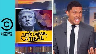Donald Trump Pulls Out Of The Iran Nuclear Deal | The Daily Show With Trevor Noah