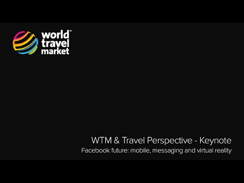 WTM & Travel Perspective - Keynote: Facebook future: mobile, messaging and virtual reality