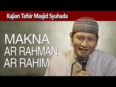 Kajian Tafsir : Makna Kalimat Ar-Rahman Dan Ar-Rahim - Ustadz Zaid Susanto, Lc