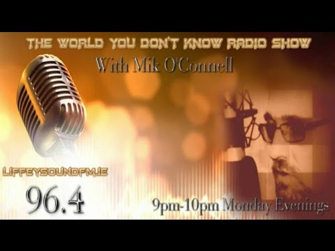 THE WORLD YOU DON'T KNOW RADIO SHOW with guest Trevor Eivers Open MInds Ireland Conference