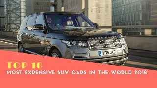 Top 10 Most Expensive SUV Cars in the world 2018 - Best Cars 2018 - Phi Hoang Channel.