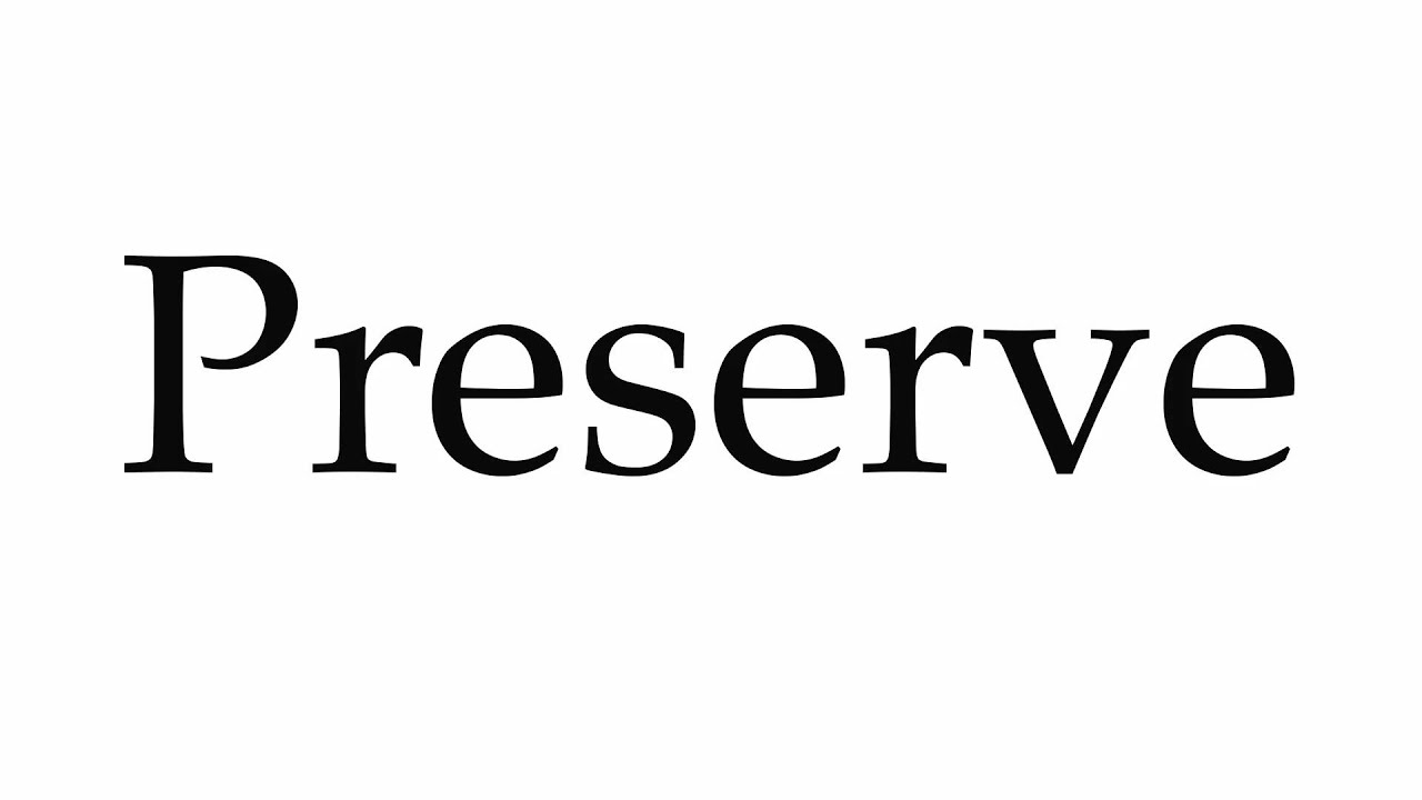 How to Pronounce Preserve