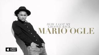 Mario Ogle - How I Got My Groove Back [Audio]