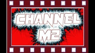 CHANNEL M2 YOUTUBE CHANNEL INTRO