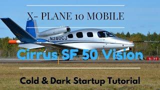 X- Plane 10 MOBILE: SF 50 Cold & Dark Startup Tutorial