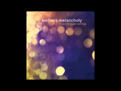 Endless Melancholy - Music For Quiet Mornings (Full)
