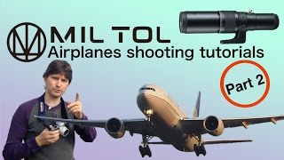 Kenko MIL TOL 400mm. Airplanes Shooting Tutorials. Part 2