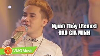 Người Thầy Remix | ĐÀO GIA MINH | Official MV | NHẠC TRẺ REMIX HAY NHẤT