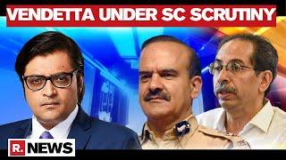 Maha Govt & Param Bir's Vendetta Against Republic TV Under Supreme Court's Scrutiny