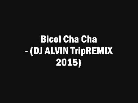 Bicol Cha Cha DJ ALVIN TripREMIX 2015
