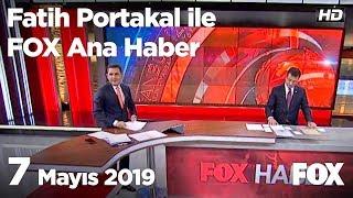7 Mayıs 2019 Fatih Portakal ile FOX Ana Haber