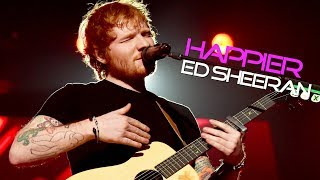 Ed Sheeran Happier New Audio (Lyrics)