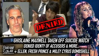 Ghislaine Maxwell Taken Off Suicide Watch, Denied Identity of Accusers, Plus A Miley Cyrus Bombshell