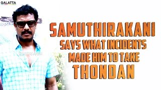 Samuthirakani says what incidents made him to take Thondan