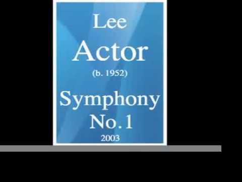 Lee Actor (b. 1952) : Symphony No. 1 (2003)