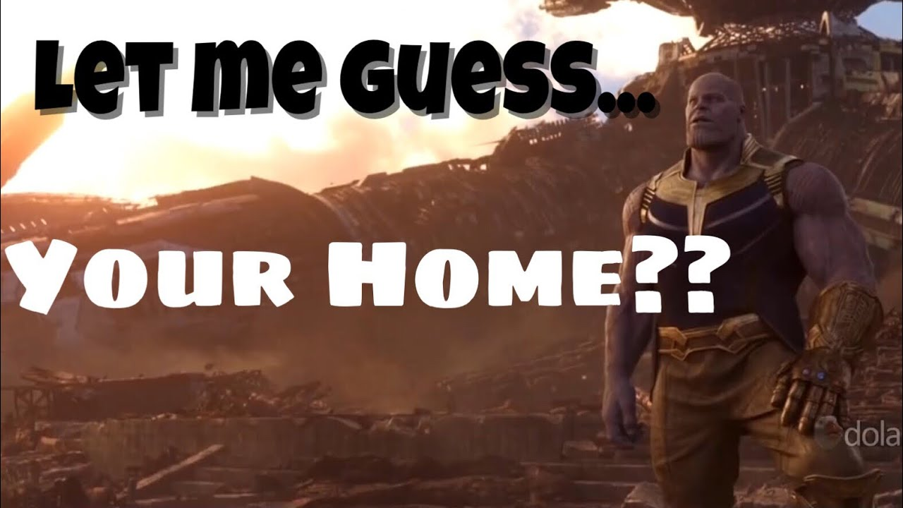 Let Me Guess Your Home Meme Compilation 2018 Avengers Infinity