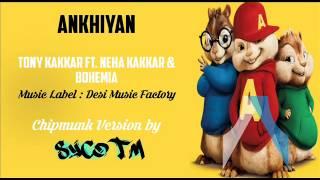 Akhiyan   Chipmunk Version    Tony Kakkar ft. Neha Kakkar & Bohemia   Syco TM