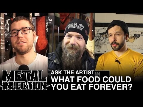 What Food Could You Eat Forever? - Metal Injection ASK THE ARTIST