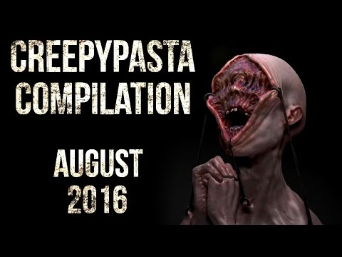 CREEPYPASTA COMPILATION- AUGUST 2016
