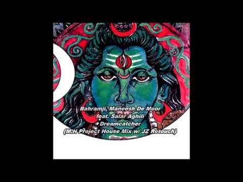 Bahramji, Maneesh De Moor feat. Salar Aghili - Dreamcatcher (M.H Project & JZ Retouch)