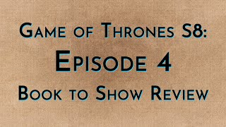 Game of Thrones: S8E4 - Book to Show