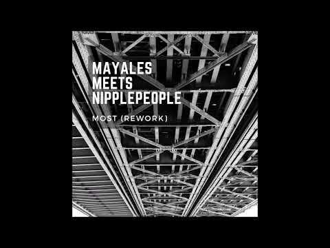 Mayales meets Nipplepeople  - Most (ReWork)