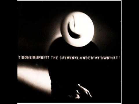 T Bone Burnett  1  Over You  The Criminal Under My Own Hat 1992