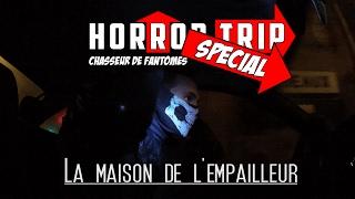 [URBEX]-Horror Trip Spécial Chasseur de Fantômes-La Maison De L'empailleur