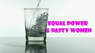 Equal Power & Nasty Women