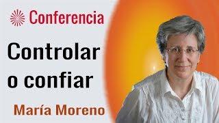Controlar o confiar. Conferencia de María Moreno.  Brahma Kumaris