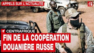 Centrafrique : fin de la coopération douanière russe ? • RFI