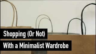 Shopping (Or Not) with a Minimalist Wardrobe and How to Keep it Fresh
