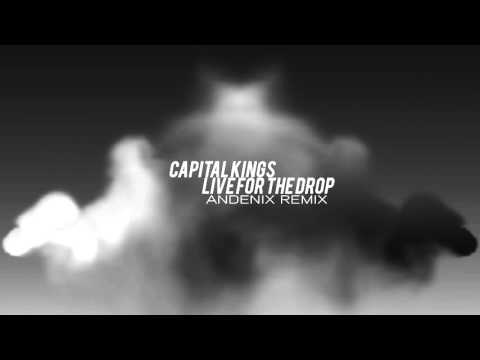 Capital Kings - Live For The Drop [Andenix Remix]