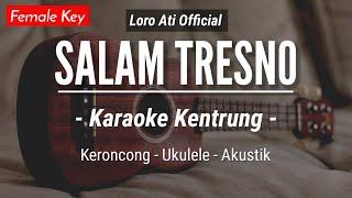 Salam Tresno (KARAOKE KENTRUNG + BASS) - Loro Ati Official (Keroncong | Koplo Akustik | Ukulele)
