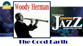 Woody Herman - The Good Earth (HD) Officiel Seniors Jazz