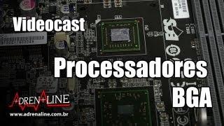 Videocast: Os processadores BGA da Intel