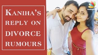 Kaniha clarifies about divorce rumors   Hot Malayalam Cinema News