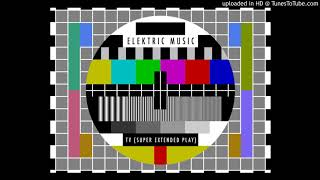 Elektric Music - TV (Super Extended Play)