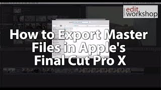How to Export Master Files in Apple's Final Cut Pro X