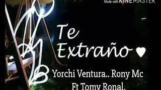 Te extraño.. Yorchi Ventura.Tomy Ronal Ft Rony Mc...rapRomantico..