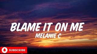 Baixar Melanie C - Blame It On Me(lyrics)