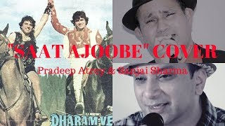 | Saat Ajoobe | Rafi & Mukesh | Dharam Veer (1977) | A cover by Pradeep Atrey & Sanjai Sharma |