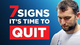 7 Undeniable Signs It's Time To Quit (Job, Relationship, Habits)