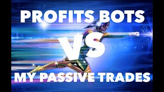 PROFITS BOTS VS MY PASSIVE TRADES