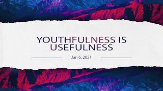 YOUTHFULNESS IS USEFULNESS |1.6.2021 |