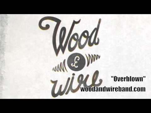Wood & Wire  Overblown