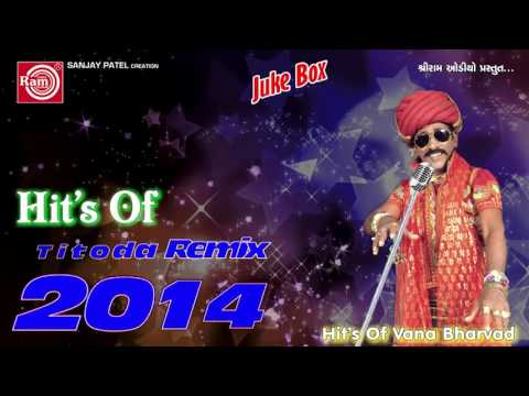 Gujarati Titoda Remix | Nonstop DJ Titoda Song | Hits Of Vana Bharvad | Audio Jukebox