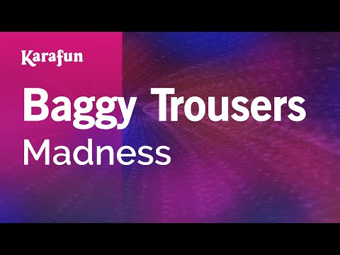 Karaoke Baggy Trousers - Madness *