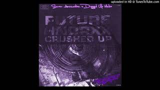 Future Crushed Up (Slowed And Throwed Remix By DJ Crazyy Money B 757)