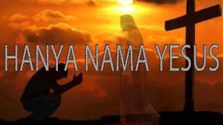 Lagu Rohani Kristen - HANYA NAMA YESUS